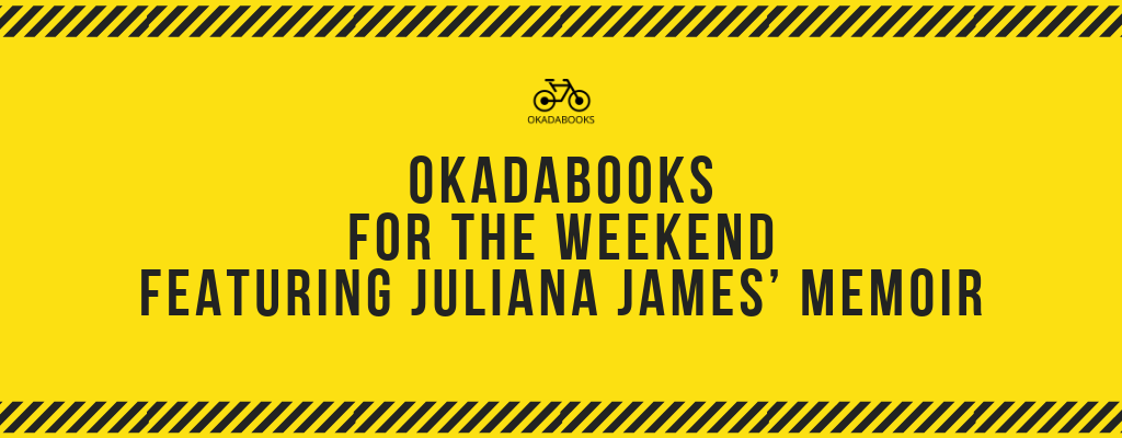 OkadaBooks for the Weekend Featuring Juliana James' Memoir