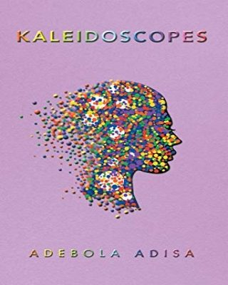 """Kaleidoscopes"" by Adebola Adisa Chronicles the Dilemma faced with the reality of being HIV Positive"