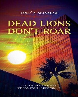 "A Review of ""Dead Lions don't Roar"" by Tolu' A. Akinyemi"