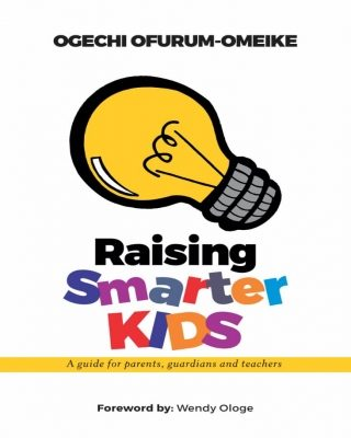 """Raising Smarter Kids"" by Ogechi Ofurum-Omeike is the best Guide for Effective Parenting"
