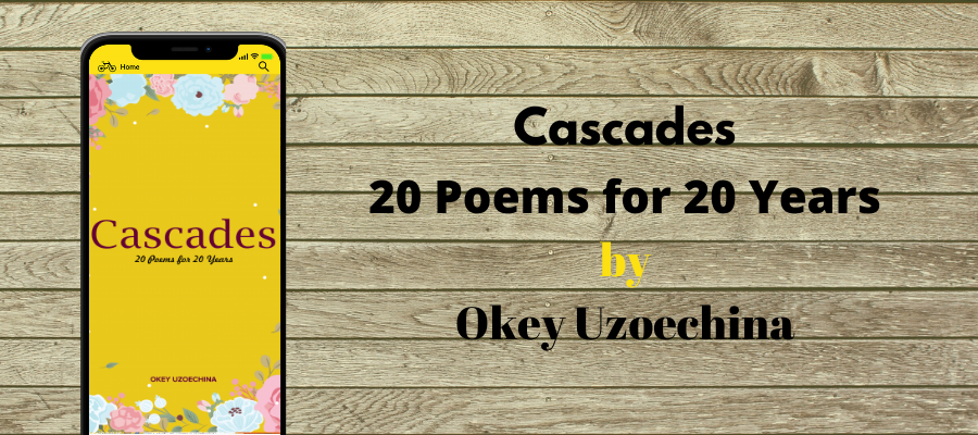 Review Of 'Cascades: 20 Poems For 20 Years' By Okey Uzoechina