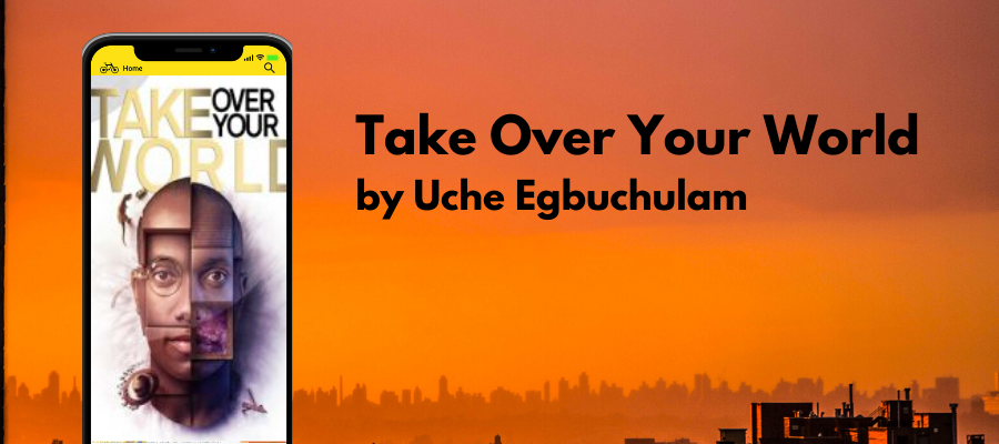 Taking Over Your World Just Got A Whole Lot Easier Thanks To Uche Egbuchulam – A Review