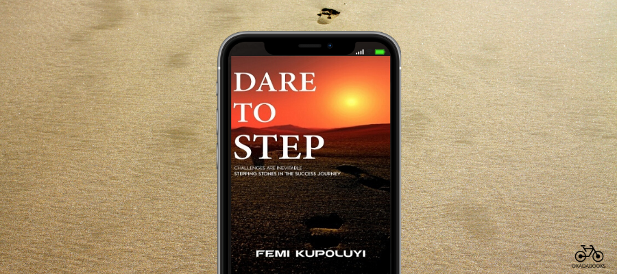 'Dare To Step' By Femi Kupoluyi: A Practical Guide To Becoming A Better You – A Review