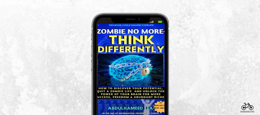'Zombie No More – Think Differently!' Is A Must-Read For Those Who Desire Innovative Means To Financial Freedom